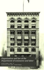 Organization and Law of the Department of Commerce and Labor: Prepared Under the Direction of the Secretary ...