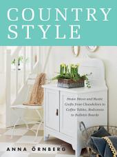 Country Style: Home D»cor and Rustic Crafts from Chandeliers to Coffee Tables, Bedcovers to Bulletin Boards