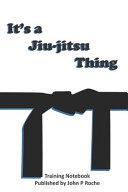 It's a Jiu-jitsu Thing