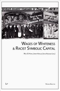 Wages of Whiteness   Racist Symbolic Capital PDF