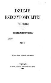 Dzieje Rzeczypospolitéj Polskiéj: Tom 6