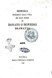 Memoria intorno alla vita ed alle opere di Donato o Donnino Bramante [L. Pungileoni]