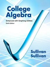 College Algebra Enhanced with Graphing Utilities: Edition 6