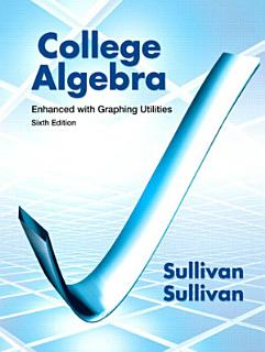 College Algebra Enhanced with Graphing Utilities Book