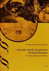 Fritz Jahr and the Foundations of Global Bioethics: The Future of Integrative Bioethics