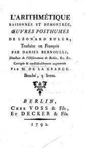 L'Arithmétique raisonnée et démontrée: oeuvres posthumes