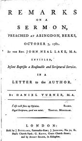 Remarks on a sermon, preached ... October 7, 1781, by ... J. N. Lake, M.A., entitled, Infant Baptism a reasonable and Scriptural service. In a letter to the Author