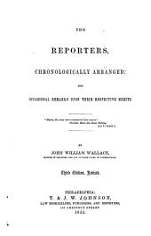 The Reporters, Chronologically Arranged: With Occasional Remarks Upon Their Respective Merits