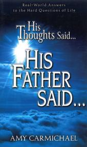 His Thoughts Said...His Father Said...: Real-World Answers to the Hard Questions of Life