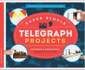 Super Simple Telegraph Projects: Inspiring and Educational Science Activities