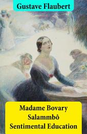 Madame Bovary + Salammbô + Sentimental Education (3 Unabridged Classics)