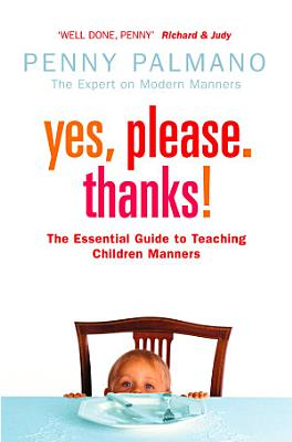 Yes  Please  Thanks   Teaching Children of All Ages Manners  Respect and Social Skills for Life