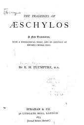 The Tragedies of Æschylos: A New Translation, with a Biographical Essay, and an Appendix of Rhymed Choral Odes