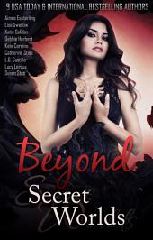 Beyond Secret Worlds: Ten Stories of Paranormal Fantasy and Romance