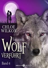 Von einem Wolf verführt - Band 6
