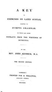 Exercises on Latin Syntax; Adapted to Zumpt's Grammar. To which are Added Extracts from the Writings of Muretus. A Key