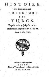 Histoire Des trois derniers Empereurs des Turcs: Depuis 1623 jusqu'à 1677, Volume2