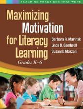 Maximizing Motivation for Literacy Learning: Grades K-6