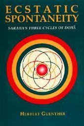 Ecstatic Spontaneity: Saraha's Three Cycles of Doha