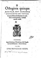 Ortoginta quinque regulae, seu canones apostolorum, cum vetustis in eosdem commentariis, latine modo versis
