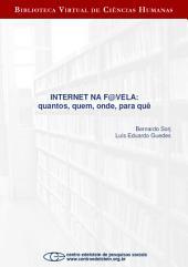 Internet na f@vela: quantos, quem, onde, para quê