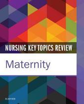 Nursing Key Topics Review: Maternity
