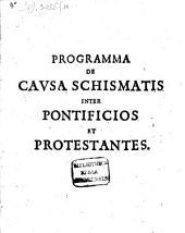 De causa schismatis inter pontificios et protestantes