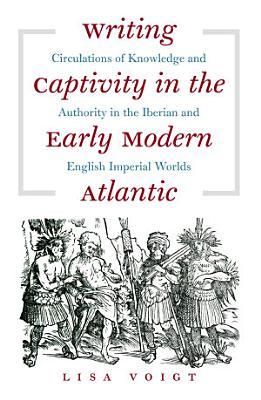 Writing Captivity in the Early Modern Atlantic PDF
