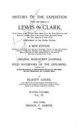 History of the Expedition Under the Command of Lewis and Clark: To the Sources of the Missouri River, Thence Across the Rocky Mountains and Down the Columbia River to the Pacific Ocean, Performed During the Years 1804-5-6, by Order of the Government of the United States, Volume 4