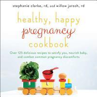 Healthy  Happy Pregnancy Cookbook PDF