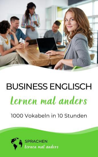 Business Englisch lernen mal anders   1000 Vokabeln in 10 Stunden PDF