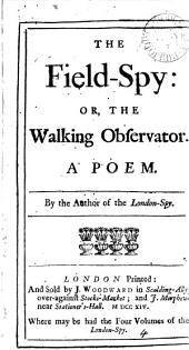 The Field-spy: Or, the Walking Observator. A Poem. By the Author of the London-spy: Volume 4