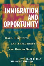 Immigration and Opportuntity: Race, Ethnicity, and Employment in the United States