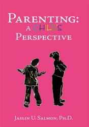 Parenting A Child S Perspective Book PDF