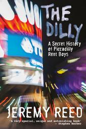Dilly: A History of Piccadilly Rent Boys