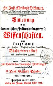 Einleitung in die öconomischen, Polizey- und Cameral-Wissenschaften, nebst Verzeichniss eines zu solchen Wissenschaften dienlichen Büchervorrathes und ausführlichem Register