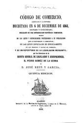 Código de comercio: arreglado a la reforma decretada en 6 de diciembre de 1868, anotado y concordado, precedido de una introducción histórico comparada, seguido de las leyes y disposiciones posteriores a su publicación que lo reforman y completan, de las leyes especiales de enjuiciamiento en los negocios y causas de comercio, y de un repertorio de la legislación mercantil
