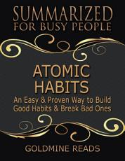 Atomic Habits - Summarized for Busy People: An Easy & Proven Way to Build Good Habits & Break Bad Ones: Based on the Book by James Clear