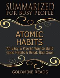 Atomic Habits Summarized For Busy People An Easy Proven Way To Build Good Habits Break Bad Ones Based On The Book By James Clear Book PDF
