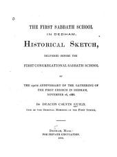 The First Sabbath School in Dedham: Historical Sketch Delivered Before the First Congregational Sabbath School at the 250th Anniversary of the Gathering of the First Church in Dedham, November 18, 1888