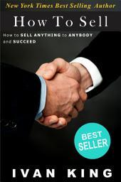 How to Sell: (self help, self help books, self help free, self help books free)