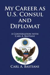 My Career as U.S. Consul and Diplomat: A Conversation with Carl A. Bastiani