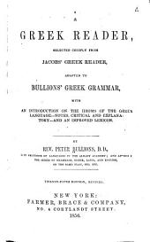 A Greek reader: selected chiefly from Jacobs' Greek reader : adapted to Bullions' Greek grammar : with an introduction on the idioms of the Greek language, notes critical and explanatory, and an improved lexicon
