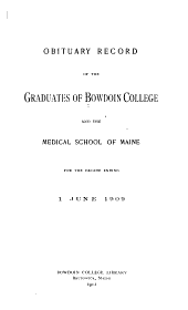 Obituary Record of the Graduates of Bowdoin College and the Medical School of Maine ...