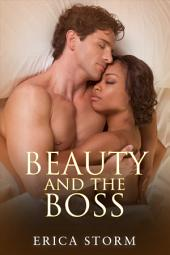 Beauty and The Boss (A BWWM Interracial Multiracial Erotic Romance): interracial billionaire bwwm multiracial african american erotic romance