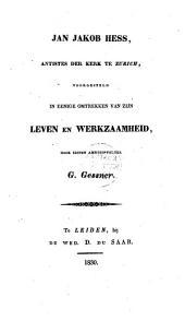 Jan Jakob Hess, antistes der kerk te Zürich, voorgesteld in eenige omtrekken van zijn leven en werkzaamheid