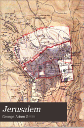 Jerusalem: The Topography, Economics and History from the Earliest Times to A.D. 70, Volume 1