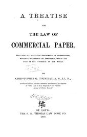 A Treatise on the Law of Commercial Paper: Including All Species of Instruments of Indebtedness, Whether Negotiable Or Assignable, which are Used in the Commerce of the World
