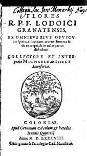 Flores R. P. F. Lodoici Granatensis: Ex Omnibvs Eivs Opvscvlis spiritualibus iam recens summa fide excerpti, & in octo partes distributi
