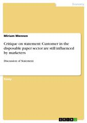 Critique on statement: Customer in the disposable paper sector are still influenced by marketers: Discussion of Statement